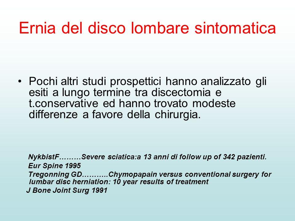 Ernia del disco lombare sintomatica Pochi altri studi prospettici hanno analizzato gli esiti a lungo termine tra discectomia e t.conservative ed hanno