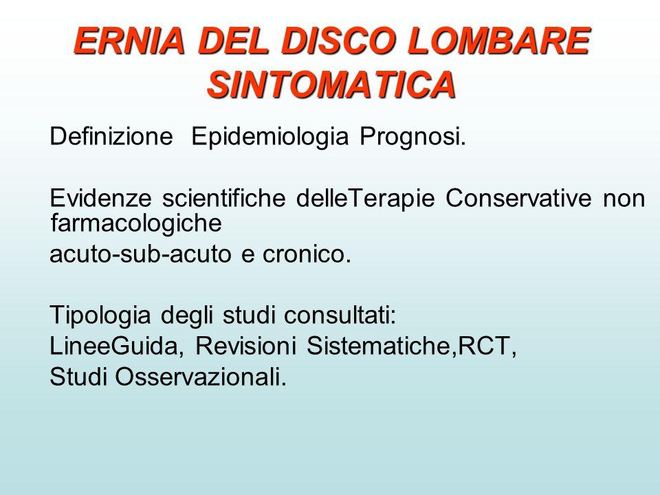 ERNIA DEL DISCO LOMBARE SINTOMATICA Definizione Epidemiologia Prognosi. Evidenze scientifiche delleTerapie Conservative non farmacologiche acuto-sub-a
