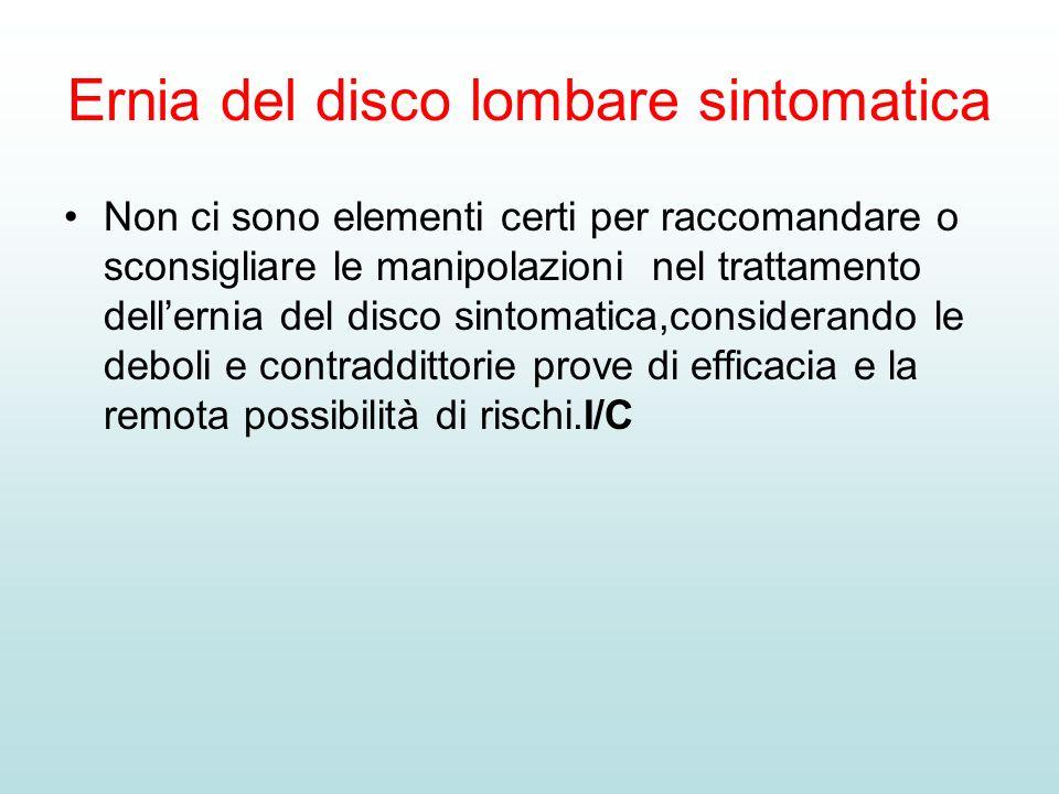 Ernia del disco lombare sintomatica Non ci sono elementi certi per raccomandare o sconsigliare le manipolazioni nel trattamento dellernia del disco si