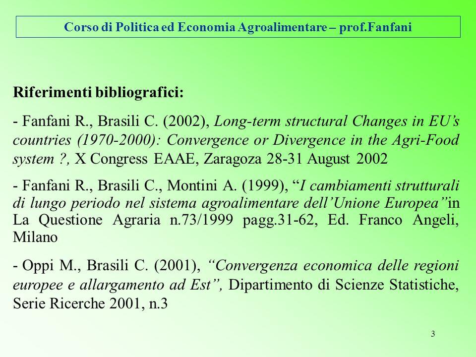 Corso di Politica ed Economia Agroalimentare – prof.Fanfani 3 Riferimenti bibliografici: - Fanfani R., Brasili C.