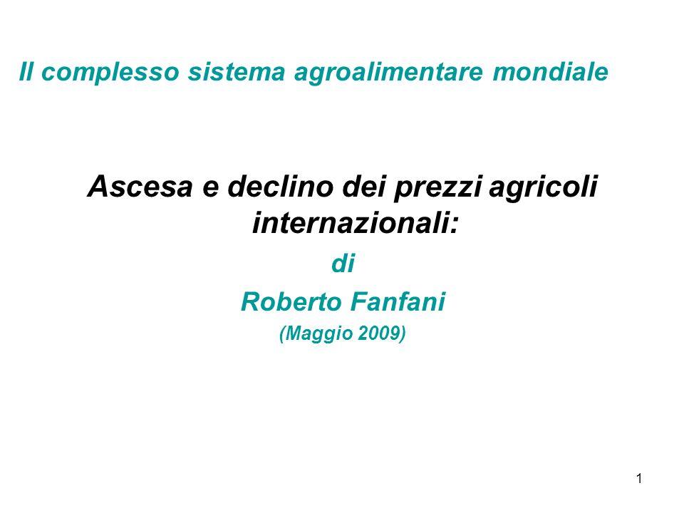 1 Ascesa e declino dei prezzi agricoli internazionali: di Roberto Fanfani (Maggio 2009) Il complesso sistema agroalimentare mondiale