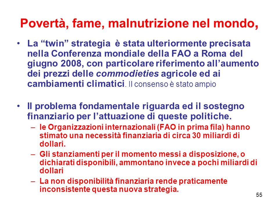 55 Povertà, fame, malnutrizione nel mondo, La twin strategia è stata ulteriormente precisata nella Conferenza mondiale della FAO a Roma del giugno 2008, con particolare riferimento allaumento dei prezzi delle commodieties agricole ed ai cambiamenti climatici.
