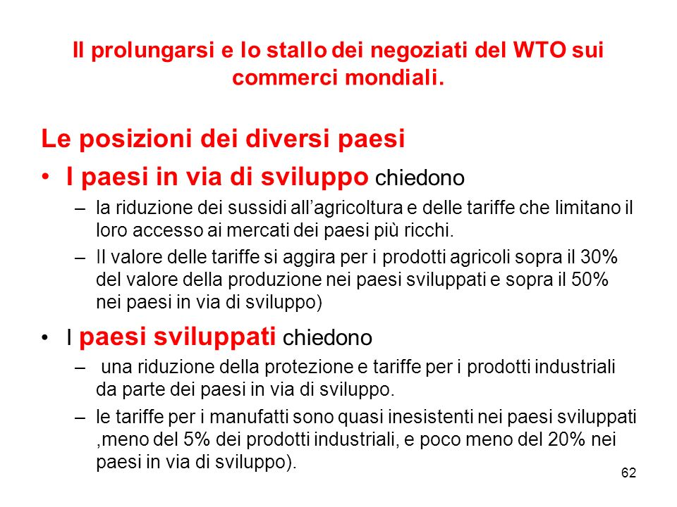 62 Il prolungarsi e lo stallo dei negoziati del WTO sui commerci mondiali.