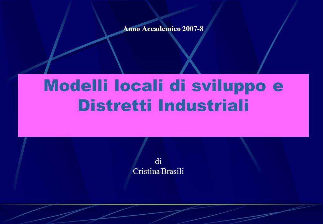 Modelli locali di sviluppo e Distretti Industriali Anno Accademico 2007-8 di Cristina Brasili Dipartimento di Scienze Statistiche - Università degli S