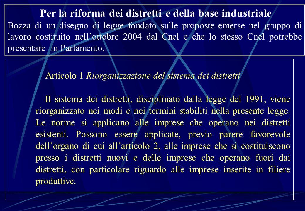 Articolo 1 Riorganizzazione del sistema dei distretti Il sistema dei distretti, disciplinato dalla legge del 1991, viene riorganizzato nei modi e nei