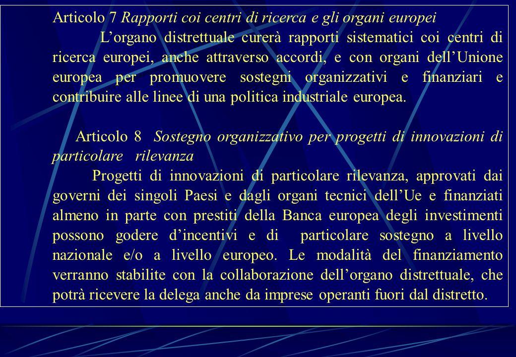 Articolo 7 Rapporti coi centri di ricerca e gli organi europei Lorgano distrettuale curerà rapporti sistematici coi centri di ricerca europei, anche a
