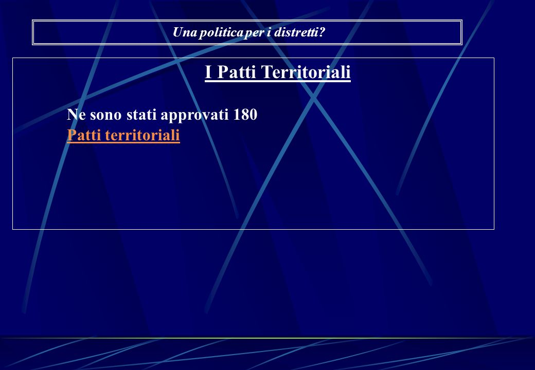 I Patti Territoriali Ne sono stati approvati 180 Patti territoriali Una politica per i distretti?
