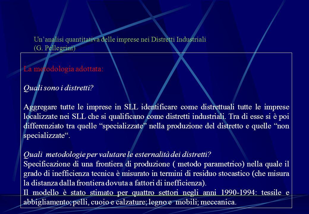 Unanalisi quantitativa delle imprese nei Distretti Industriali (G. Pellegrini) La metodologia adottata: Quali sono i distretti? Aggregare tutte le imp
