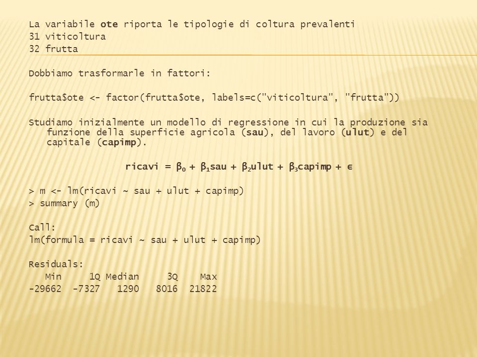 Stime dei coefficienti e test per la verifica di ipotesi che siano significativamente diversi da 0: Coefficients: Estimate Std.