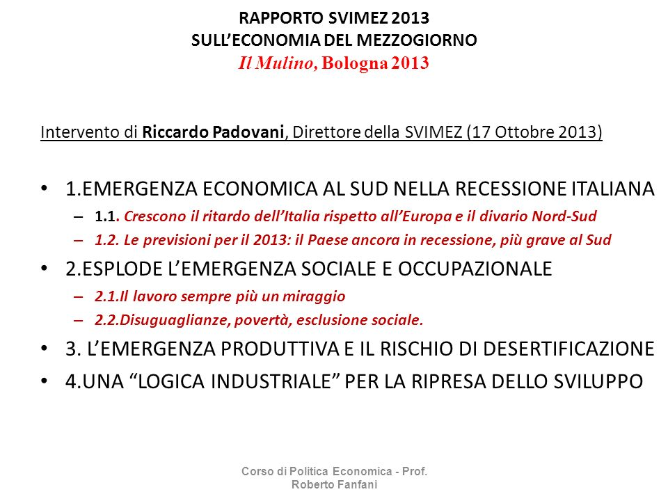 RAPPORTO SVIMEZ 2013 SULLECONOMIA DEL MEZZOGIORNO Il Mulino, Bologna 2013 Intervento di Riccardo Padovani, Direttore della SVIMEZ (17 Ottobre 2013) 1.