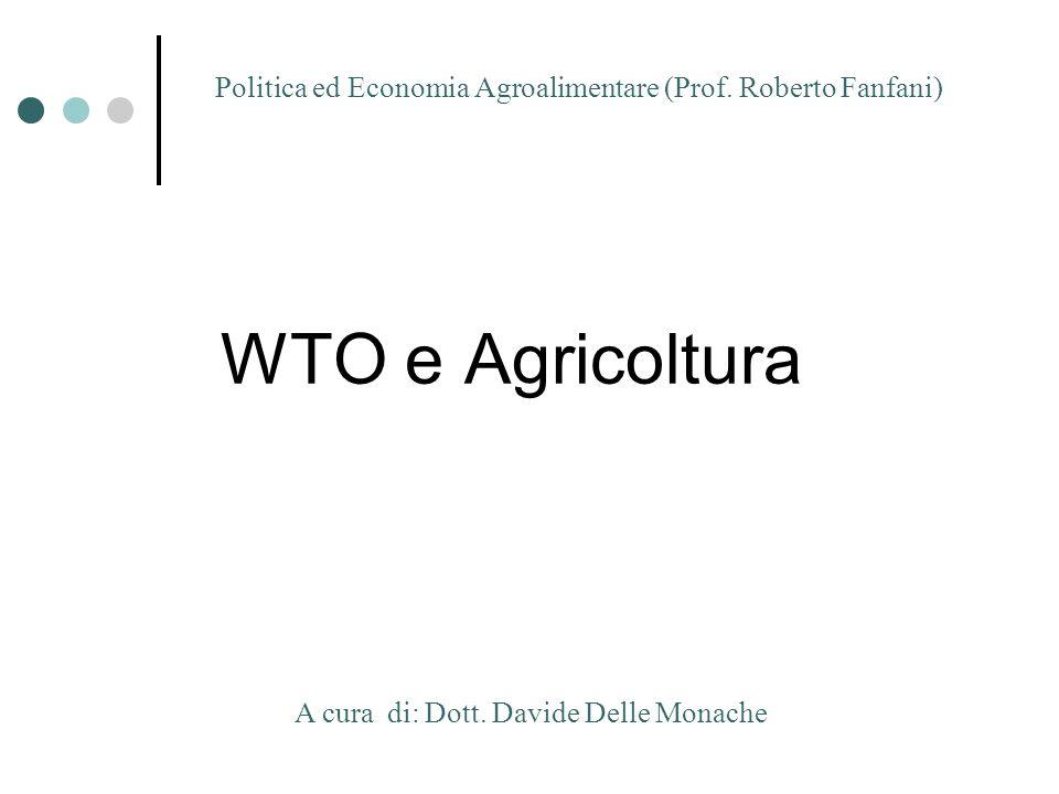 WTO e Agricoltura A cura di: Dott. Davide Delle Monache Politica ed Economia Agroalimentare (Prof. Roberto Fanfani)
