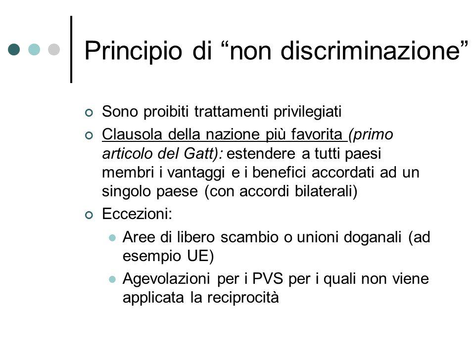 Principio di non discriminazione Sono proibiti trattamenti privilegiati Clausola della nazione più favorita (primo articolo del Gatt): estendere a tut