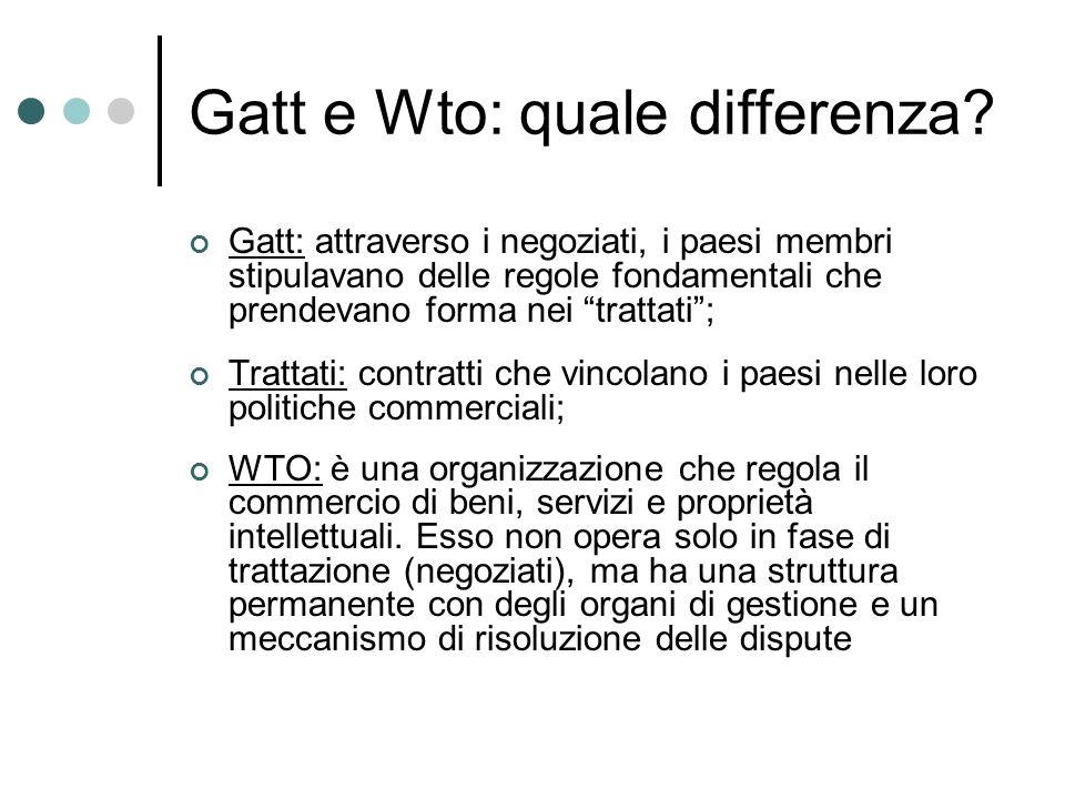 Gatt e Wto: quale differenza? Gatt: attraverso i negoziati, i paesi membri stipulavano delle regole fondamentali che prendevano forma nei trattati; Tr
