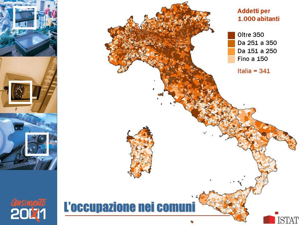 Loccupazione nei comuni Addetti per 1.000 abitanti Oltre 350 Da 251 a 350 Da 151 a 250 Fino a 150 Italia = 341