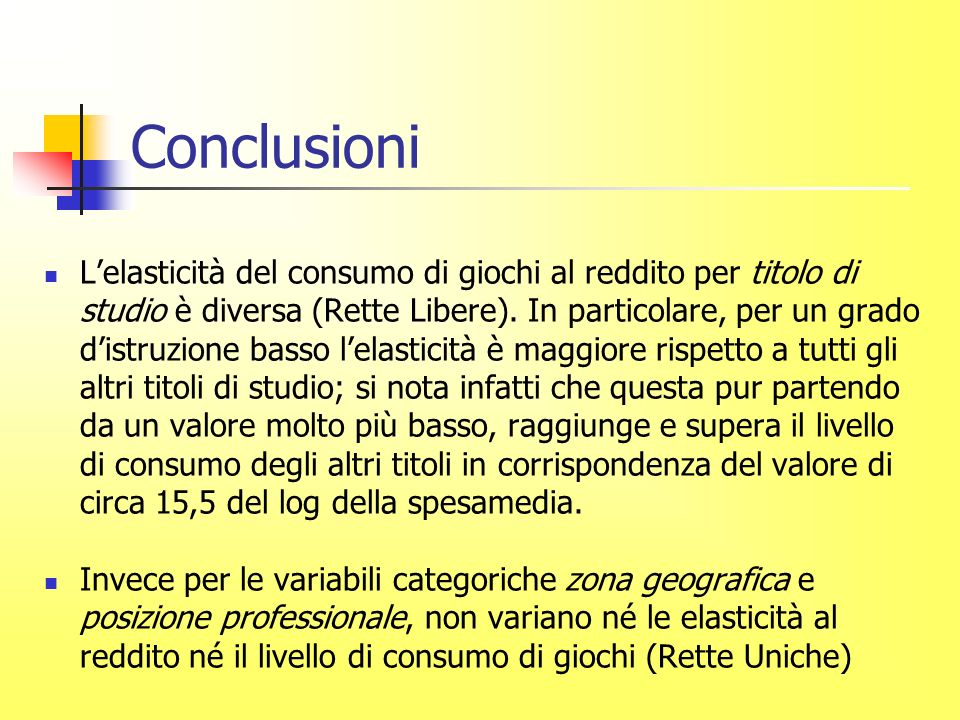 Conclusioni Lelasticità del consumo di giochi al reddito per titolo di studio è diversa (Rette Libere).