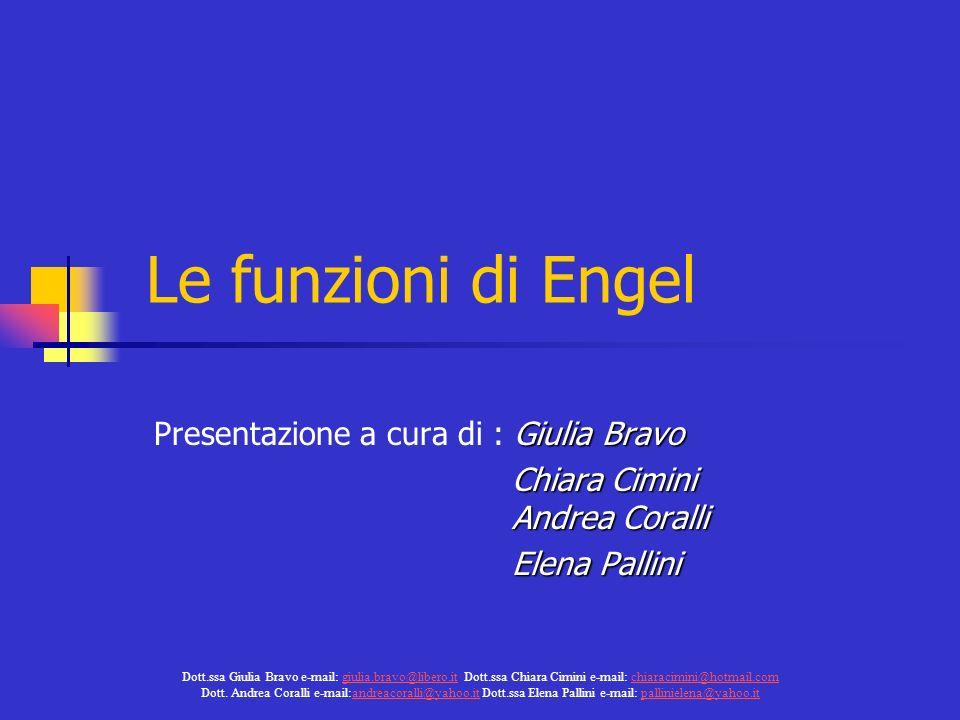 Le funzioni di Engel Giulia Bravo Presentazione a cura di : Giulia Bravo Chiara Cimini Andrea Coralli Chiara Cimini Andrea Coralli Elena Pallini Elena