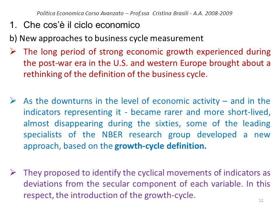 Politica Economica Corso Avanzato – Prof.ssa Cristina Brasili - A.A. 2008-2009 1.Che cosè il ciclo economico b) New approaches to business cycle measu