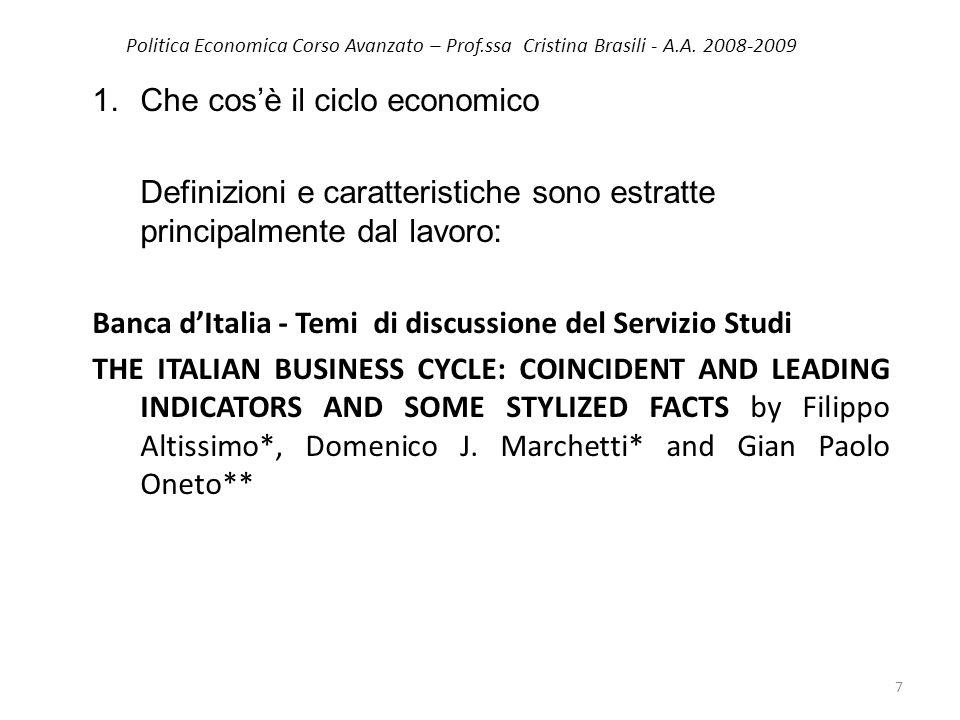 Politica Economica Corso Avanzato – Prof.ssa Cristina Brasili - A.A. 2008-2009 1.Che cosè il ciclo economico Definizioni e caratteristiche sono estrat