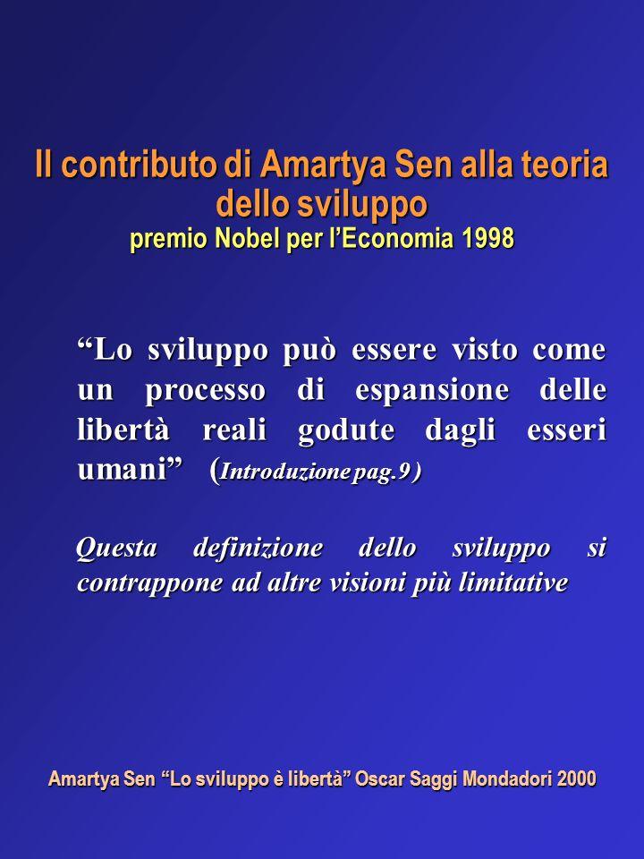 Il contributo di Amartya Sen alla teoria dello sviluppo premio Nobel per lEconomia 1998 Lo sviluppo può essere visto come un processo di espansione de