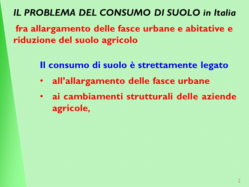 2 Il consumo di suolo è strettamente legato allallargamento delle fasce urbane ai cambiamenti strutturali delle aziende agricole, IL PROBLEMA DEL CONSUMO DI SUOLO in Italia fra allargamento delle fasce urbane e abitative e riduzione del suolo agricolo