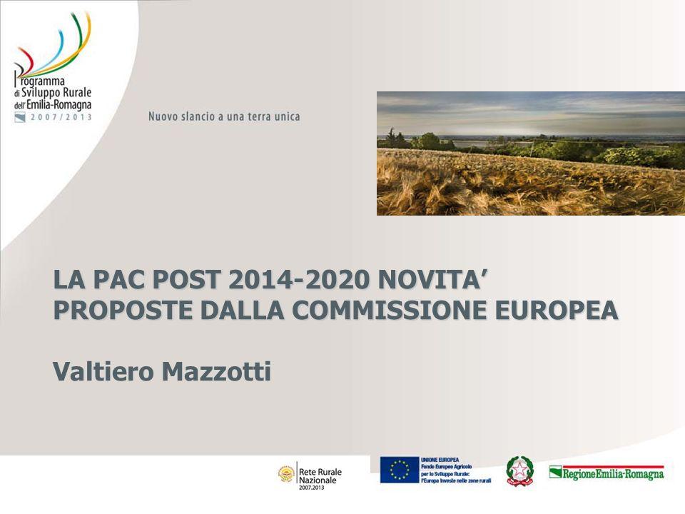 LA PAC POST 2014-2020 NOVITA PROPOSTE DALLA COMMISSIONE EUROPEA LA PAC POST 2014-2020 NOVITA PROPOSTE DALLA COMMISSIONE EUROPEA Valtiero Mazzotti