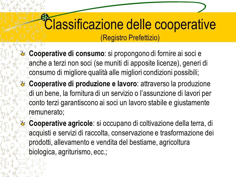 Classificazione delle cooperative (Registro Prefettizio) Cooperative di consumo : si propongono di fornire ai soci e anche a terzi non soci (se muniti