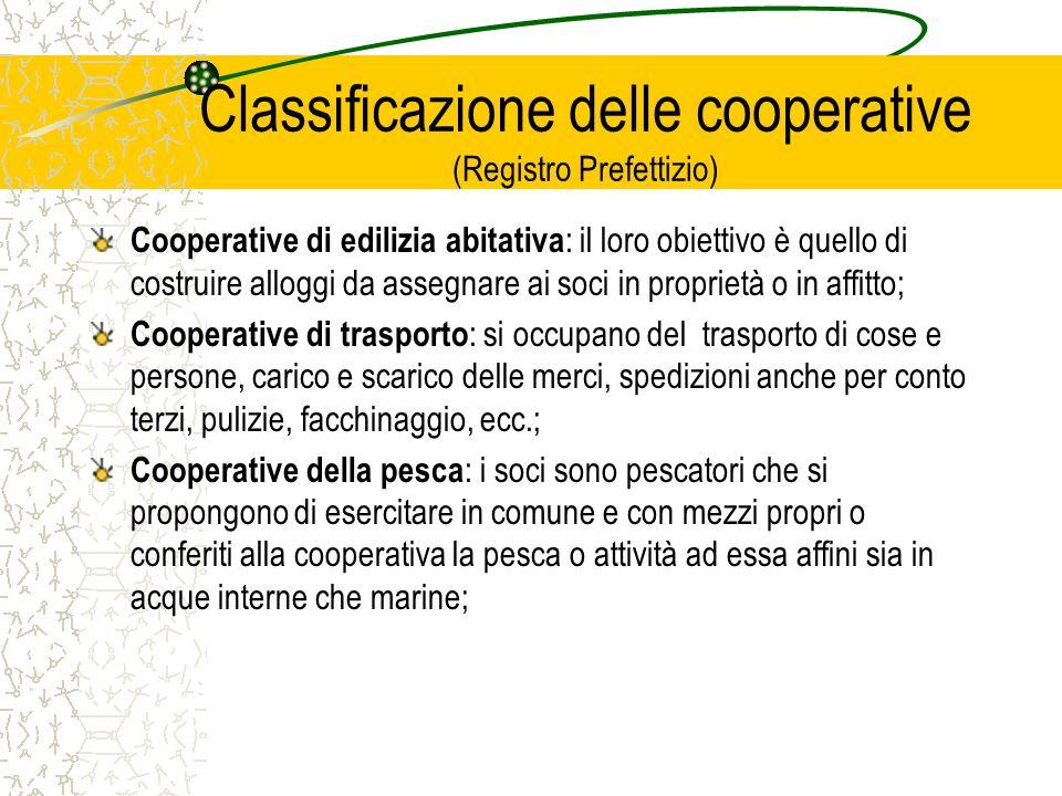 Classificazione delle cooperative (Registro Prefettizio) Cooperative di edilizia abitativa : il loro obiettivo è quello di costruire alloggi da assegn