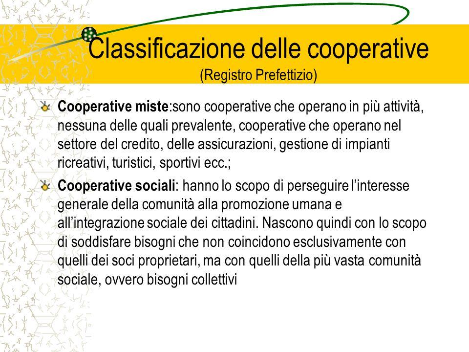 Classificazione delle cooperative (Registro Prefettizio) Cooperative miste :sono cooperative che operano in più attività, nessuna delle quali prevalen