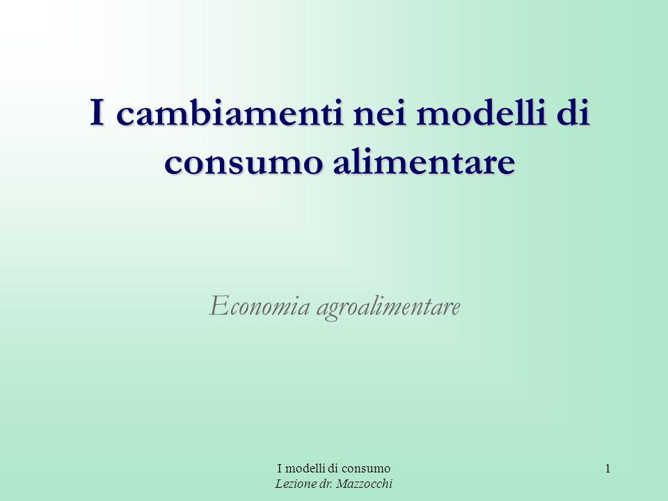 I modelli di consumo Lezione dr. Mazzocchi 1 I cambiamenti nei modelli di consumo alimentare Economia agroalimentare