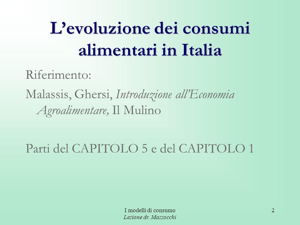 I modelli di consumo Lezione dr. Mazzocchi 2 Levoluzione dei consumi alimentari in Italia Riferimento: Malassis, Ghersi, Introduzione allEconomia Agro