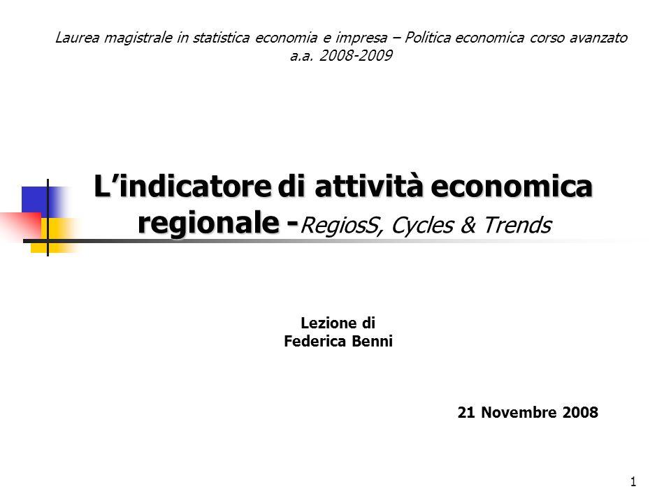 1 Lindicatore di attività economica regionale - Lindicatore di attività economica regionale - RegiosS, Cycles & Trends Lezione di Federica Benni 21 No