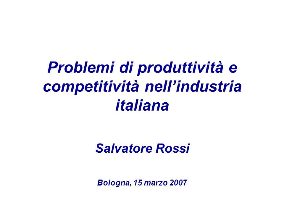 Problemi di produttività e competitività nellindustria italiana Salvatore Rossi Bologna, 15 marzo 2007