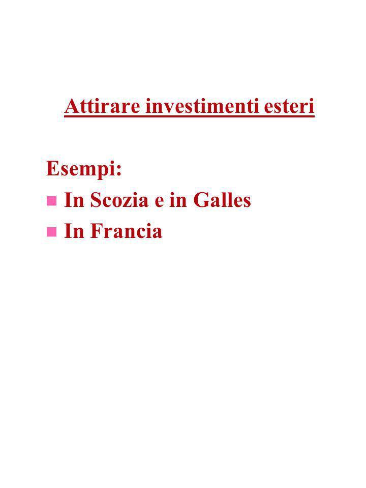 Attirare investimenti esteri Esempi: In Scozia e in Galles In Francia