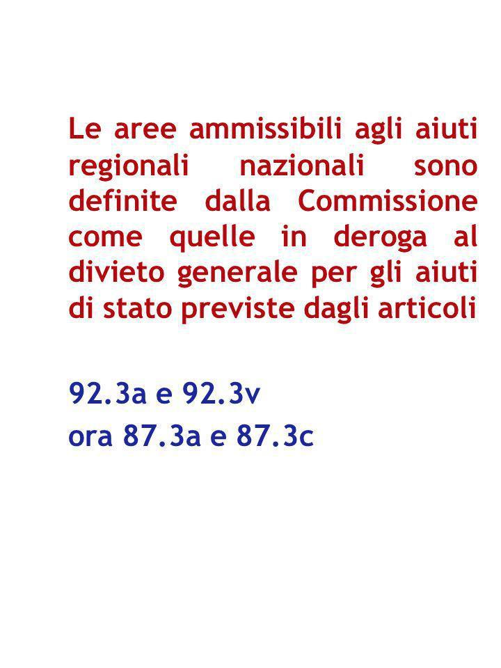 Le aree ammissibili agli aiuti regionali nazionali sono definite dalla Commissione come quelle in deroga al divieto generale per gli aiuti di stato previste dagli articoli 92.3a e 92.3v ora 87.3a e 87.3c