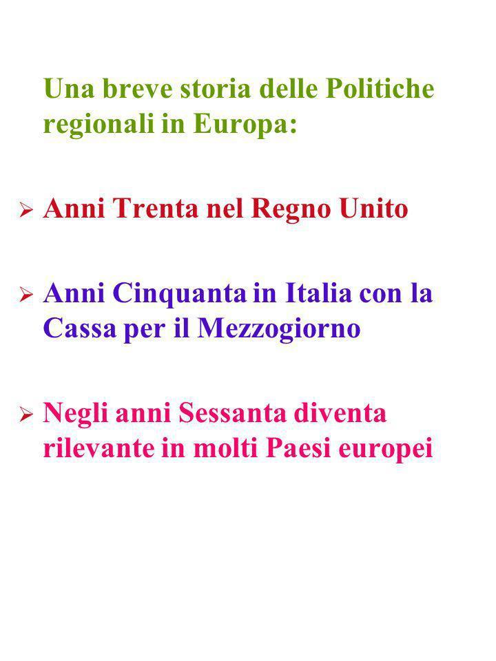 Una breve storia delle Politiche regionali in Europa: Anni Trenta nel Regno Unito Anni Cinquanta in Italia con la Cassa per il Mezzogiorno Negli anni Sessanta diventa rilevante in molti Paesi europei