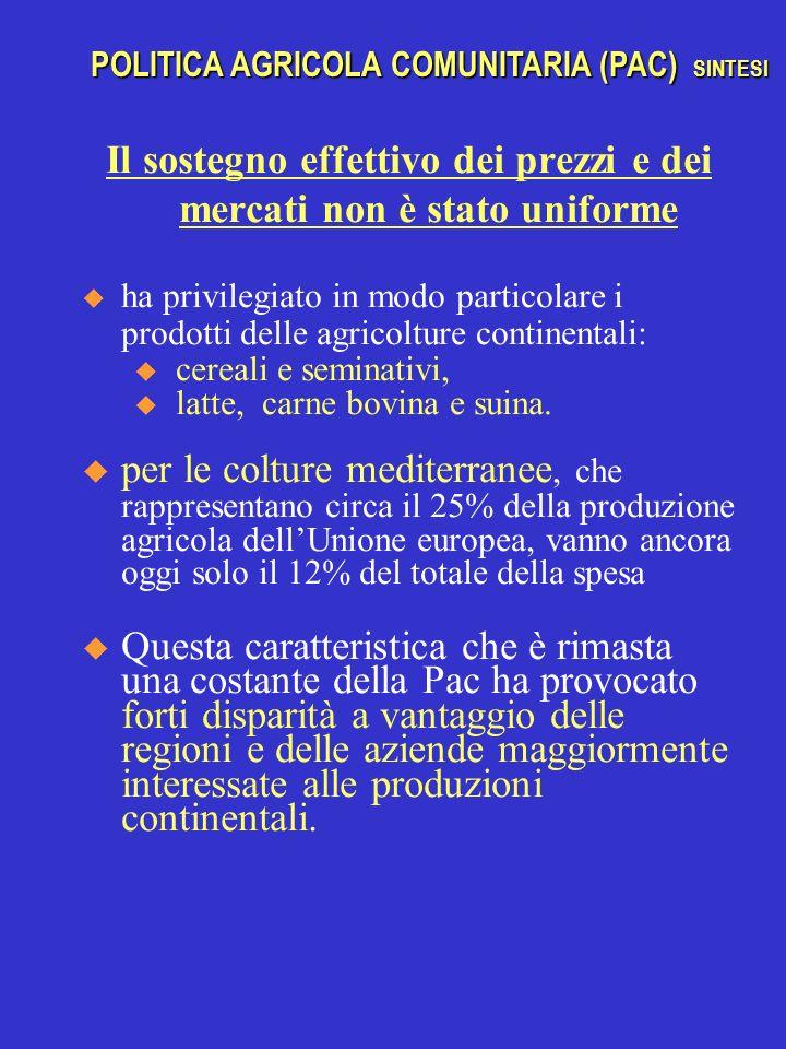 Il sostegno effettivo dei prezzi e dei mercati non è stato uniforme ha privilegiato in modo particolare i prodotti delle agricolture continentali: u cereali e seminativi, u latte, carne bovina e suina.