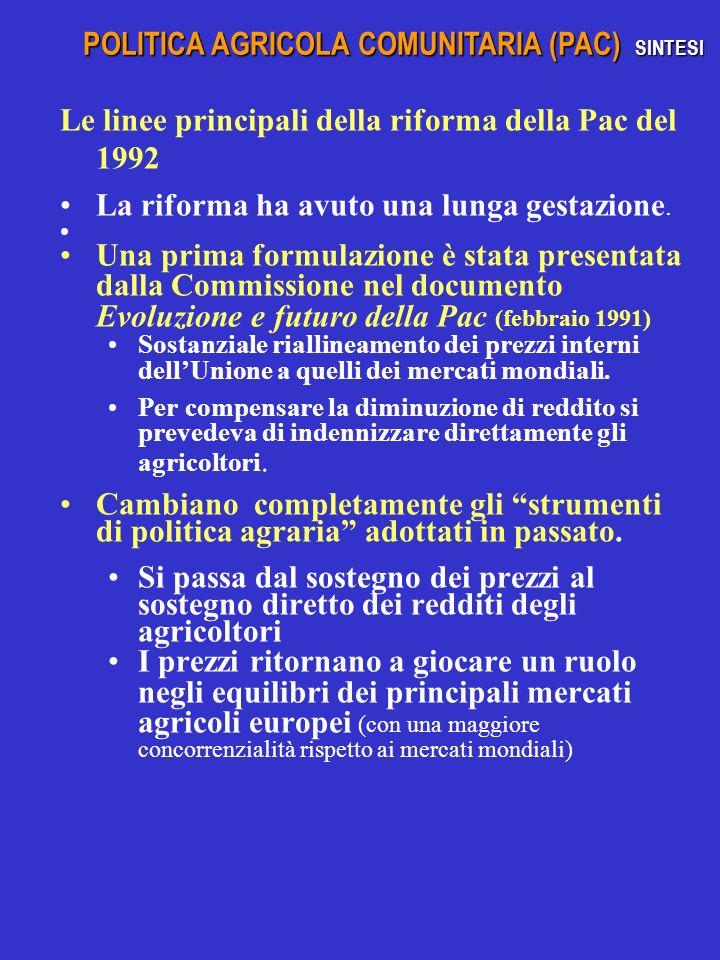 Le linee principali della riforma della Pac del 1992 La riforma ha avuto una lunga gestazione. Una prima formulazione è stata presentata dalla Commiss