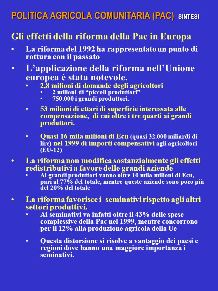 Gli effetti della riforma della Pac in Europa La riforma del 1992 ha rappresentato un punto di rottura con il passato Lapplicazione della riforma nellUnione europea è stata notevole.