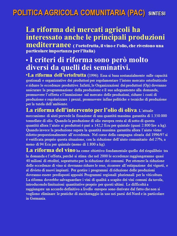 La riforma dei mercati agricoli ha interessato anche le principali produzioni mediterranee ( lortofrutta, il vino e lolio, che rivestono una particolare importanza per lItalia) I criteri di riforma sono però molto diversi da quelli dei seminativi.