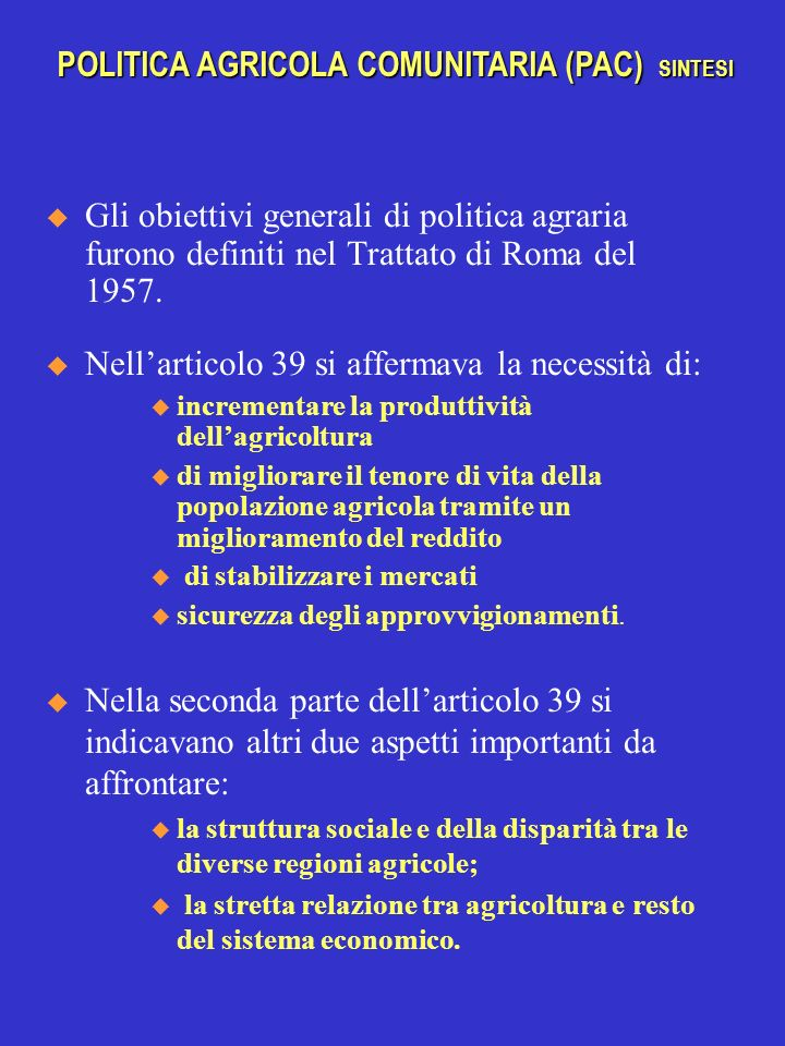 Gli obiettivi generali di politica agraria furono definiti nel Trattato di Roma del 1957. Nellarticolo 39 si affermava la necessità di: incrementare l