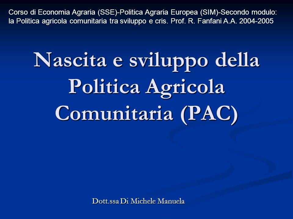 Nascita e sviluppo della Politica Agricola Comunitaria (PAC) Dott.ssa Di Michele Manuela Corso di Economia Agraria (SSE)-Politica Agraria Europea (SIM