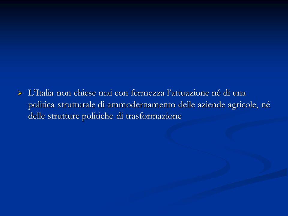 LItalia non chiese mai con fermezza lattuazione né di una politica strutturale di ammodernamento delle aziende agricole, né delle strutture politiche
