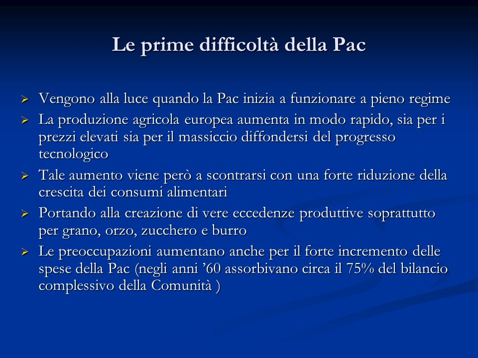 Le prime difficoltà della Pac Vengono alla luce quando la Pac inizia a funzionare a pieno regime Vengono alla luce quando la Pac inizia a funzionare a