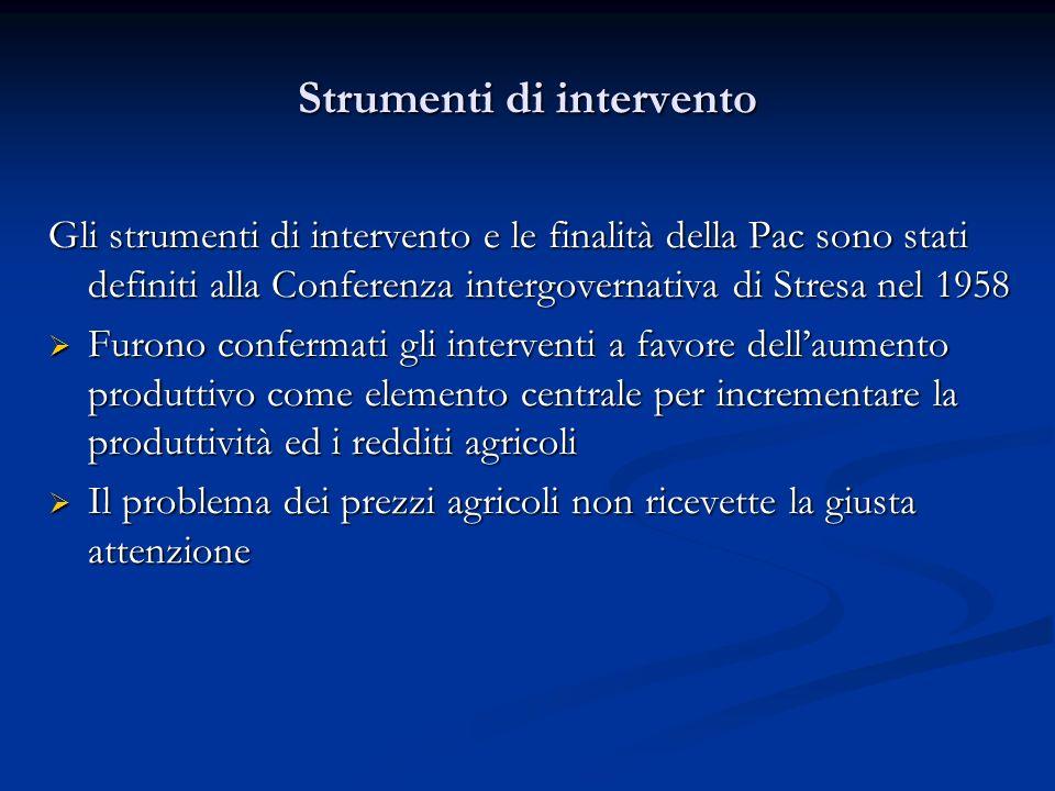 Strumenti di intervento Gli strumenti di intervento e le finalità della Pac sono stati definiti alla Conferenza intergovernativa di Stresa nel 1958 Fu