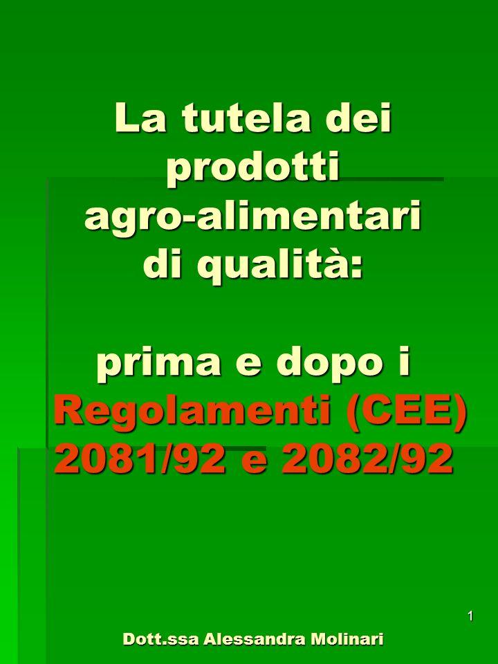 1 La tutela dei prodotti agro-alimentari di qualità: prima e dopo i Regolamenti (CEE) 2081/92 e 2082/92 Dott.ssa Alessandra Molinari
