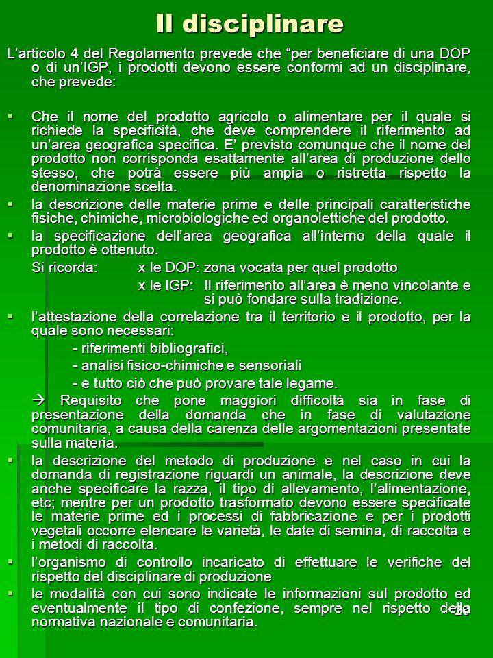 20 Il disciplinare Larticolo 4 del Regolamento prevede che per beneficiare di una DOP o di unIGP, i prodotti devono essere conformi ad un disciplinare