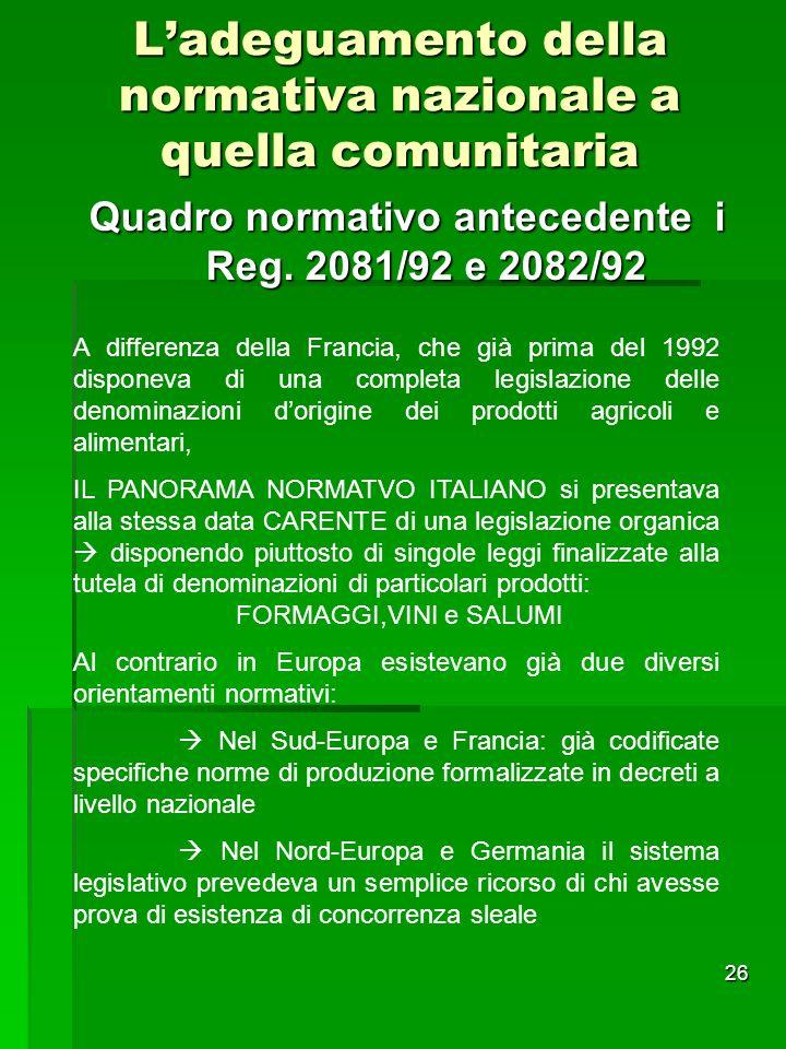 26 Ladeguamento della normativa nazionale a quella comunitaria Quadro normativo antecedente i Reg. 2081/92 e 2082/92 A differenza della Francia, che g