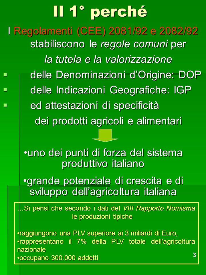 3 Il 1° perché I Regolamenti (CEE) 2081/92 e 2082/92 stabiliscono le regole comuni per la tutela e la valorizzazione delle Denominazioni dOrigine: DOP