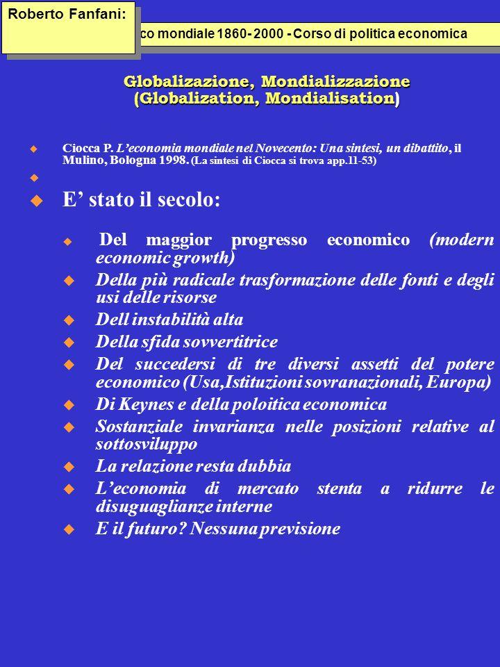 Lo sviluppo economico italiana 1860- 2000 - Corso di politica economica Lo sviluppo economico mondiale 1860- 2000 - Corso di politica economica Globalizazione, Mondializzazione (Globalization, Mondialisation) Roberto Fanfani: u Ciocca P.