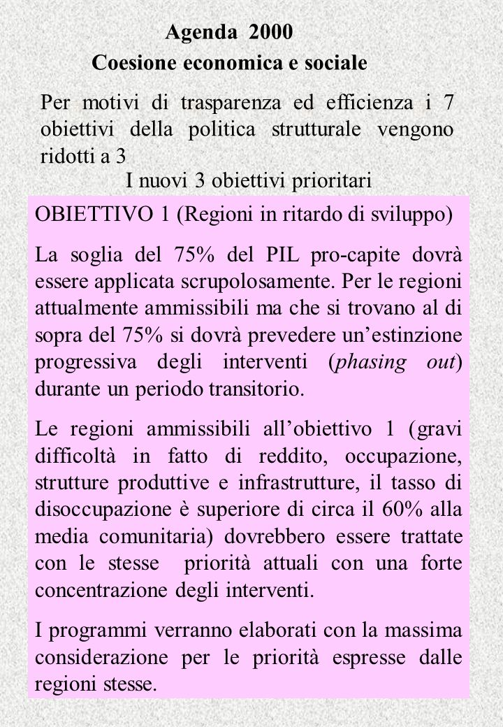 Agenda 2000 Coesione economica e sociale I nuovi 3 obiettivi prioritari OBIETTIVO 1 (Regioni in ritardo di sviluppo) La soglia del 75% del PIL pro-cap